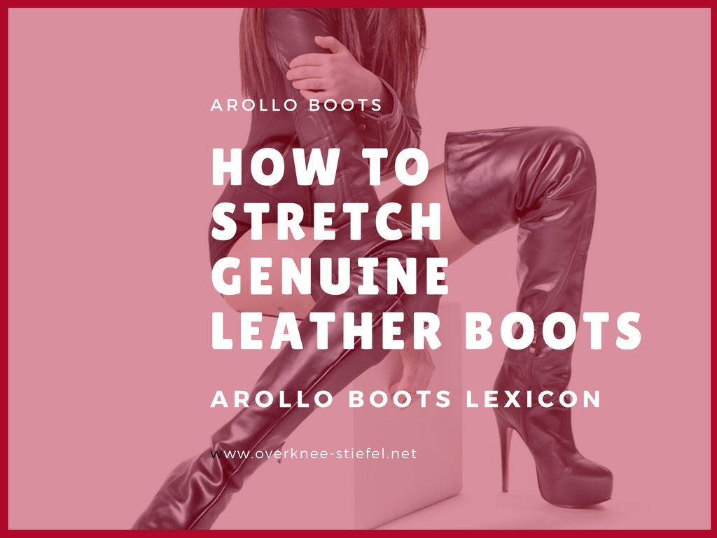 0b6ca6ceb7f5 Arollo Thigh High Boots online store » Blog Archiv How to stretch genuine  leather boots - Arollo Thigh High Boots online store